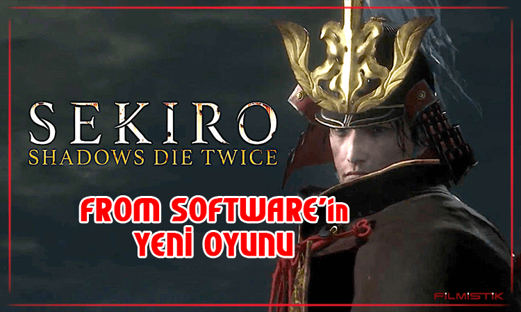 SEKIRO: FROM SOFTWARE'in YENİ OYUNU