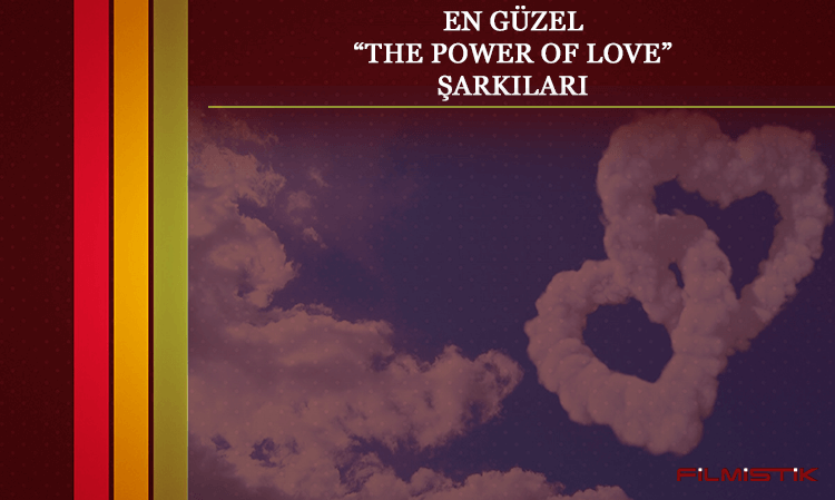 EN GÜZEL THE POWER OF LOVE ŞARKILARI